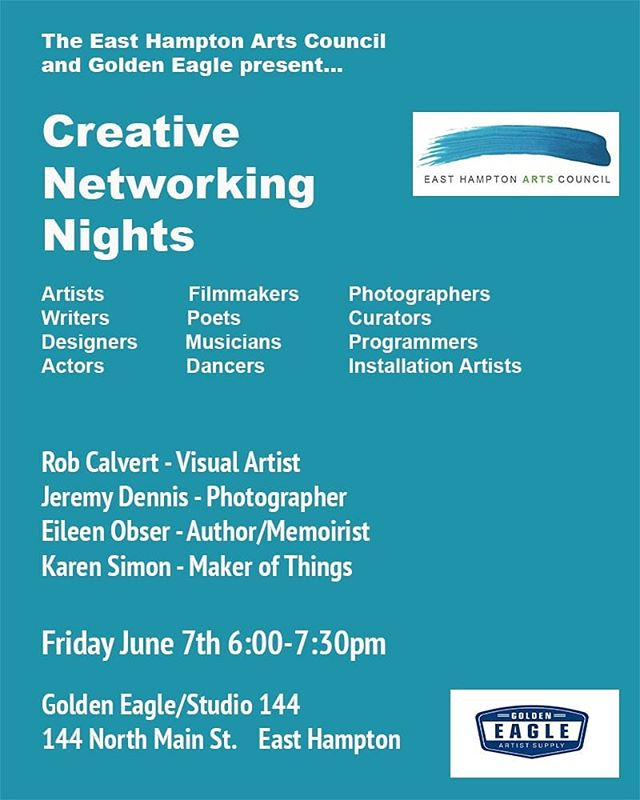 Please join me for The East Hampton Arts Council and Golden Eagle Presents the Creative Networking NightFriday, June 7th from 6:00 pm – 7:30 pmRobert Calvery – Visual ArtistJeremy Dennis – PhotographerEileen Obser – Author / MemoiristKaren Simon – Maker of ThingsGolden Eagle / Studio 144144 North Main St. East Hampton, NYThe East Hampton Arts Council and Golden Eagle are pleased to announce that we will continue to sponsor CREATIVE NETWORKING NIGHTS (CNN) in the 'Barn' at Golden Eagle on North Main Street in East Hampton, NY. Each CNN evening gives five presenters, who have made a career in the visual, performing and literary arts, an opportunity to talk about the arc of their careers or focus on their present work. Talks can be accompanied by a slide show, short videos, poetry readings, excerpts from books, as well as songs and instrumental pieces. Musicians are asked to provide their own PA system if needed.Light refreshments are served afterward and artists are encouraged to network.We hope that you can join us for these fun and informative events. Feel free to spread the word!THE EAST HAMPTON ARTS COUNCIL and GOLDEN EAGLEhttps://www.easthamptonartscouncil.org/calling-all-creatives.html